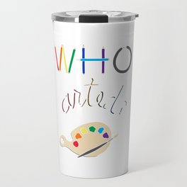 WHO ARTED Travel Mug