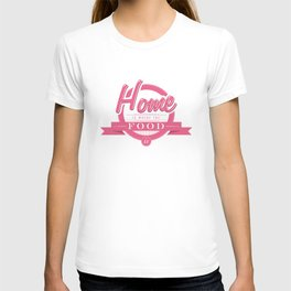 Home is where the food is  T-shirt
