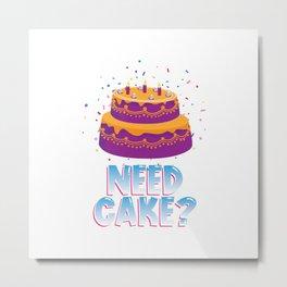 Need Cake Metal Print