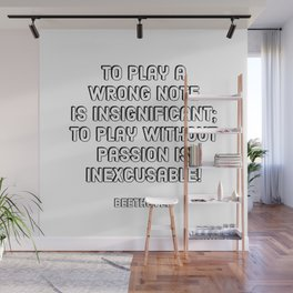 To play a wrong note is insignificant; to play without passion is inexcusable! - Beethoven Quote Wall Mural