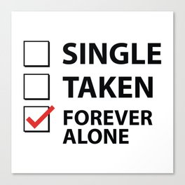 Single Taken Forever Alone Canvas Print