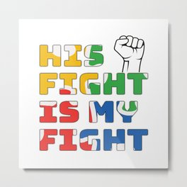 His Fight Is My Fight Autism Awareness and Support T-Shirt Metal Print