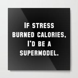 I Stress Burned Calories Metal Print