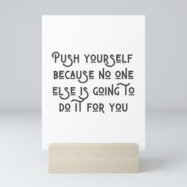 Push Yourself Mini Art Print