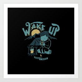 Wake up and Drink a Coffee Art Print