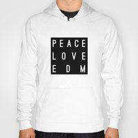 edm Hoodies featuring Peace Love & EDM by Rachel Buske