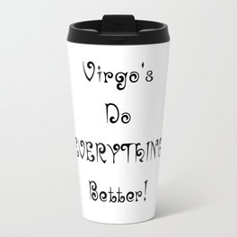 Virgo's do Everything better! Travel Mug