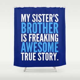 MY SISTER'S BROTHER IS FREAKING AWESOME TRUE STORY (Dark Blue) Shower Curtain