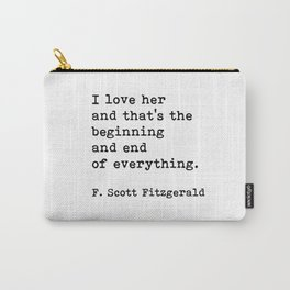 I Love Her And That's The Beginning And End Of Everything, F. Scott Fitzgerald Quote, Carry-All Pouch