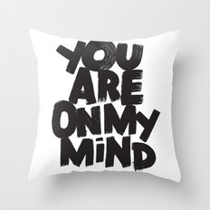 YOU ARE ON MY MIND Throw Pillow
