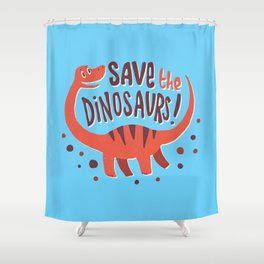 Save the Dinosaurs!  Shower Curtain