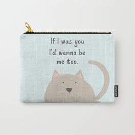 If I was you Carry-All Pouch