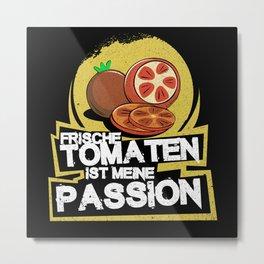 Frische Tomaten ist meine Passion Metal Print