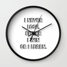 Success Quotes - I never lose. Either I win or I learn Wall Clock