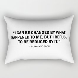 I can be changed by what happens to me. But I refuse to be reduced by it. - Maya Angelou Rectangular Pillow