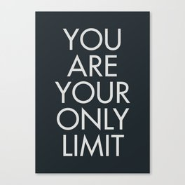 You are your only limit, motivational quote, inspirational sign, mental floss, positive thinking, good vibes Canvas Print