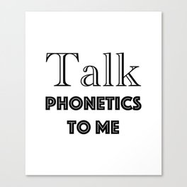 Talk Phonetics To Me Speech Pathologist Slp Gifts Canvas Print