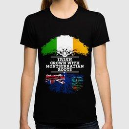 Irish Grown With Montserratian Roots T-shirt