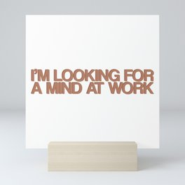 I'm Looking For a Mind At Work Mini Art Print