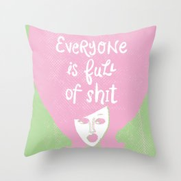 Everyone is Full of Shit Throw Pillow