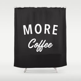 More Coffee Shower Curtain