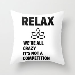 Relax we're all crazy Throw Pillow