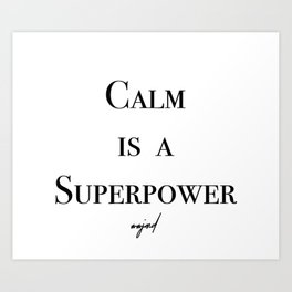 Calm Is A Superpower (Black Letters) Art Print