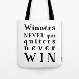 motivational quote - Winners NEVER quit Quitters never WIN Tote Bag