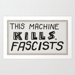 This machine kills fascists Art Print