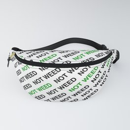 Not Weed Fanny Pack