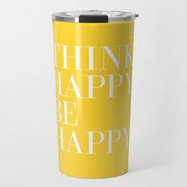 Think Happy. Be Happy. Travel Mug