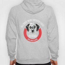 All Dogs Were Created Equal - Then God Made Dalmatians Hoody