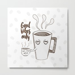 Coffee Good Vibes Only Metal Print