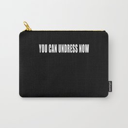 You Can Undress Now Sex Birds Undress Sarcasm Carry-All Pouch