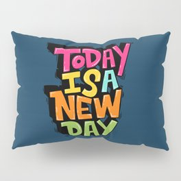 today is a new day Pillow Sham