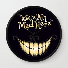 We're All Mad Here Wall Clock