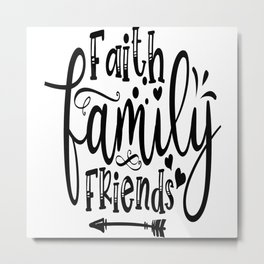 Faith Family Friends Metal Print