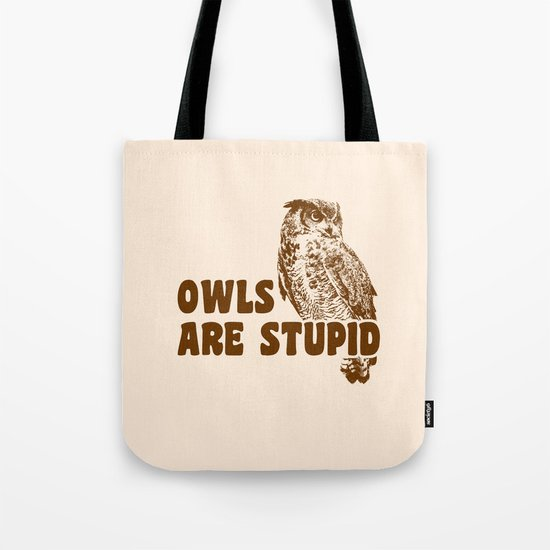 Owls Are Stupid Tote Bag