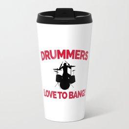 Drummers Love To Bang Music Quote Travel Mug