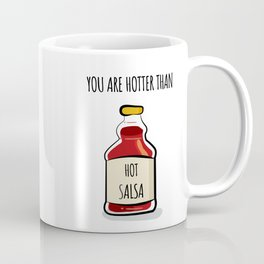You are hotter than hot salsa -funny love quotes Coffee Mug