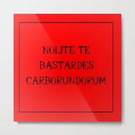Nolite Te Bastardes Carborundorum Metal Print