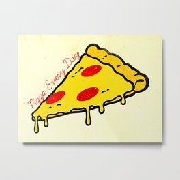 Pizza Every Day Metal Print