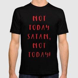 Not today, Satan, not today! T-shirt