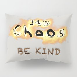 It's Chaos - Be Kind Pillow Sham