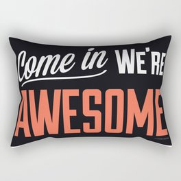 Come In We're Awesome Rectangular Pillow