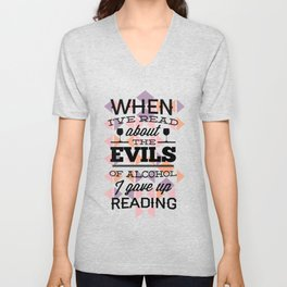 When Ive Read About The Evils Of Alcohol I Gave Up Reading Unisex V-Neck