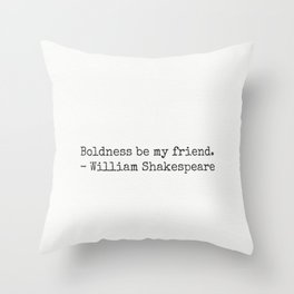 Boldness be my friend. William Shakespeare Throw Pillow