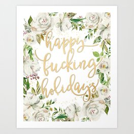 Happy fucking holidays with white flowers Art Print