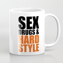 Sex, Drugs & Hardstyle Quote Coffee Mug