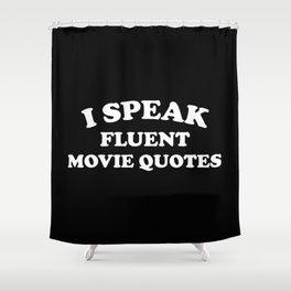 I Speak Fluent Movie Quotes Shower Curtain
